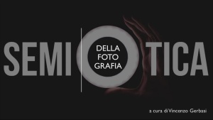 """La Semiotica della Fotografia"" a cura di V. Gerbasi - 08.06.2019"