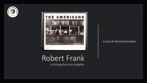 THE AMERICANS di Robert Frank / La fotografia come progetto  a cura di Vincenzo Gerbasi - 19.06.2020